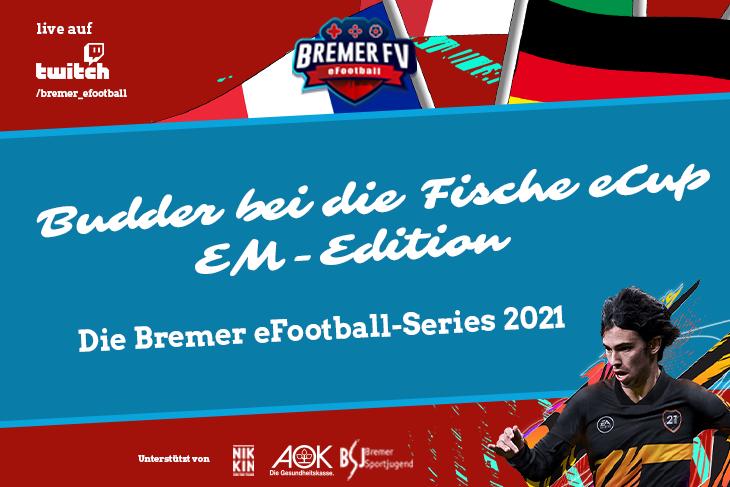 Das dritte und letzte Turnier der Bremer eFootball-Series 2021 - der Budder bei die Fische eCup - EM-Edition! (Grafik: David Dischinger)