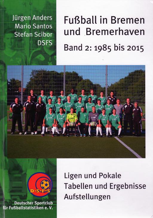 Fußball in Bremen und Bremerhaven. Band 2: 1985 bis 2015. (Foto: Jürgen Anders)